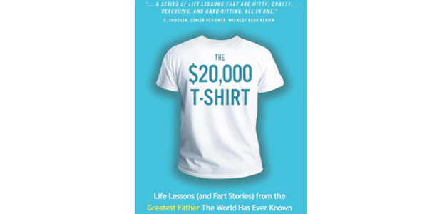 This Father's Day Produces Laughs and Tears with this awesome gift! The $20,000 T-Shirt: Life Lessons (and Fart Stories) from the Greatest Father the World Has Ever Known, by Devon […]